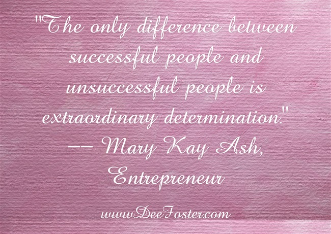 """The only difference between successful people and unsuccessful people is extraordinary determination."""