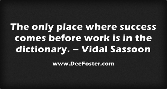 2.The only place where success comes before work is in the dictionary. – Vidal Sassoon