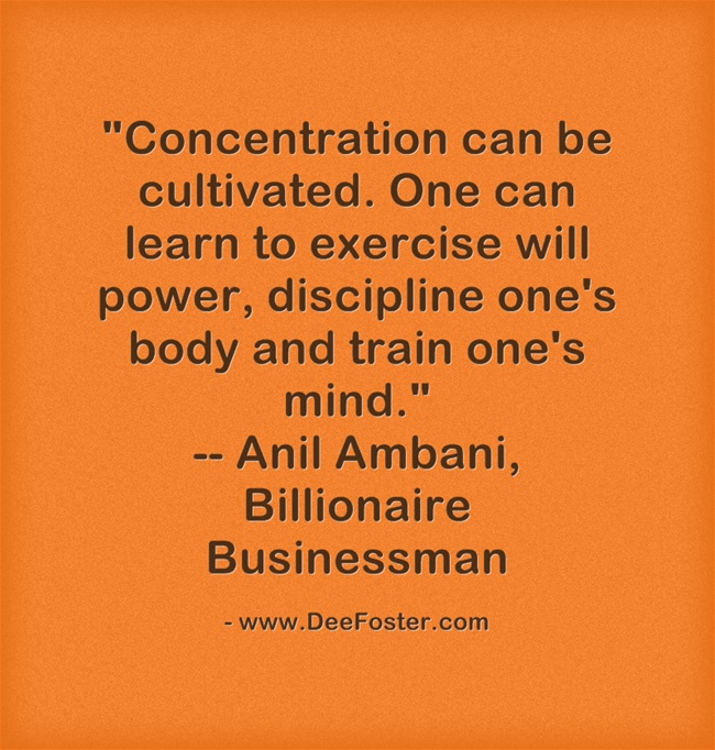 """Concentration can be cultivated. One can learn to exercise will power, discipline one's body and train one's mind."""