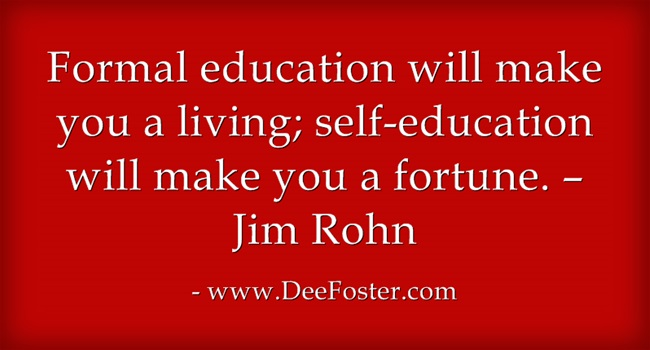 4.Formal education will make you a living; self-education will make you a fortune. – Jim Rohn
