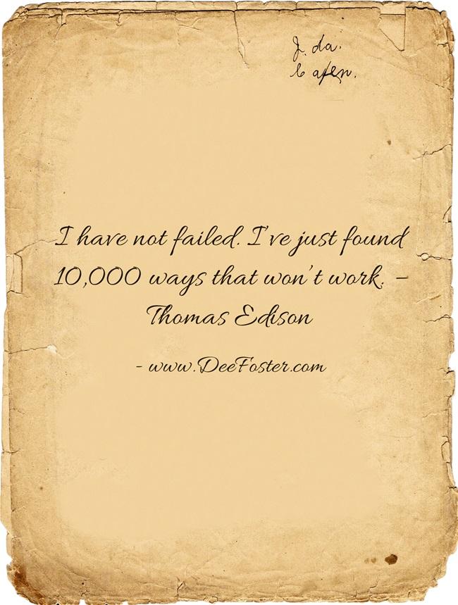 1.I have not failed. I've just found 10,000 ways that won't work. – Thomas Edison