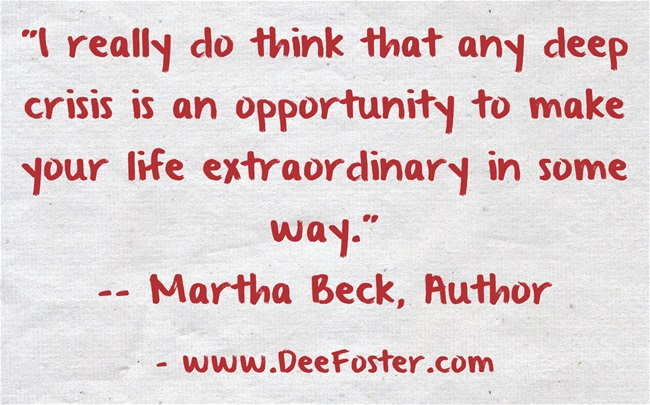 """""""I really do think that any deep crisis is an opportunity to make your life extraordinary in some way."""""""