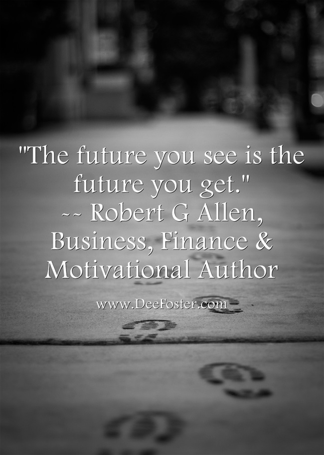 """""""The future you see is the future you get."""""""